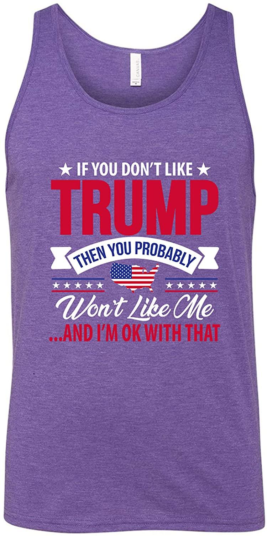 당신이 트럼프를 좋아하지 않는 경우 의류 세계 당신은 아마 나를 좋아하지 않을 것입니다.그리고 그 남녀 유니폼 탱크 탑괜찮아요